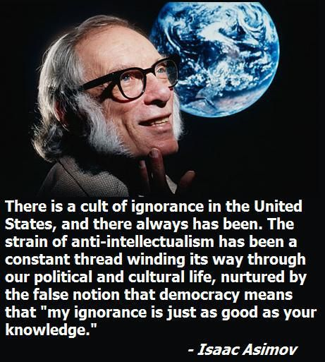 Cult of IgnorancePolitics, Ignored, Inspiration, Isaac Asimov, Quotes, Get Smart, Issac Asimov, Truths, Science