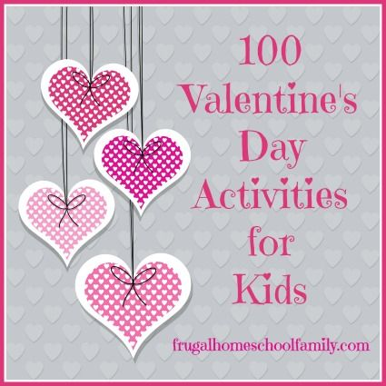 100 Valentine's Day Activities/Crafts for Kids