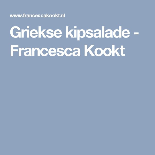 Griekse kipsalade - Francesca Kookt