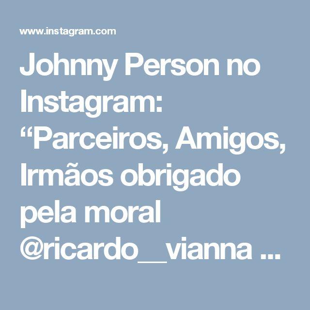 """Johnny Person no Instagram: """"Parceiros, Amigos, Irmãos obrigado pela moral @ricardo__vianna @tchutchucao_vps @oandremassa @eduardoshore @vagnercambuhy @naissin_paixao…"""" • Instagram"""
