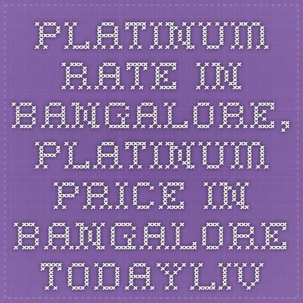 platinum rate in bangalore, platinum price in bangalore todayLive Gold Rate