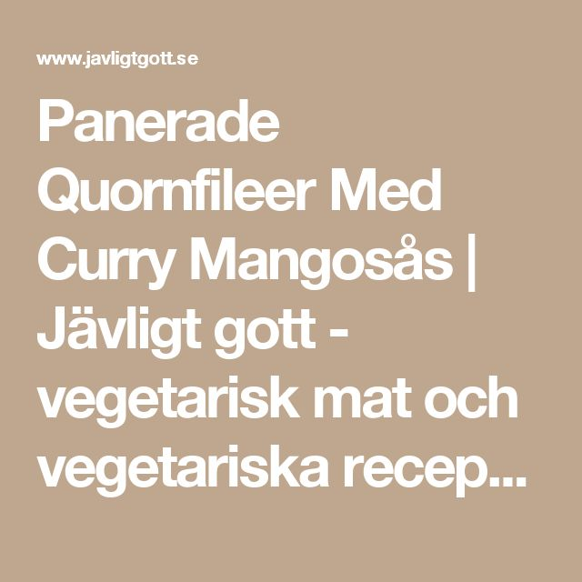 Panerade Quornfileer Med Curry Mangosås | Jävligt gott - vegetarisk mat och vegetariska recept för alla, lagad enkelt och jävligt gott.