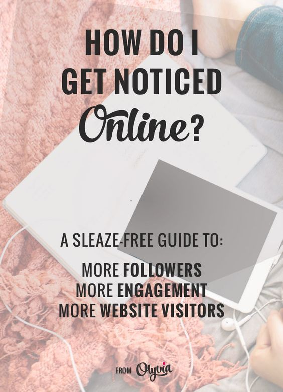 How to get your business or blog noticed online: a sleaze-free guide to getting more followers, engagement, and website visitors!