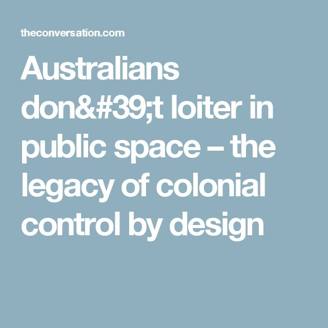Australians don't loiter in public space – the legacy of colonial control by design