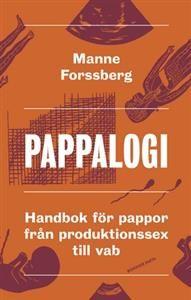 Pappalogi : handbok för pappor från produktionssex till vab, Manne Forssberg