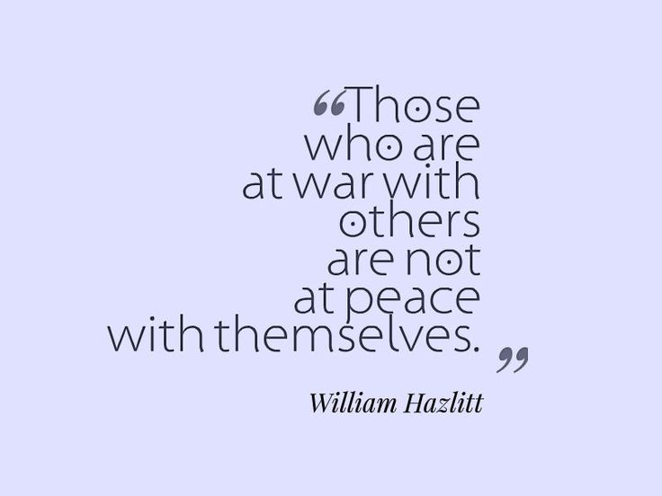 William Hazlitt, Those who are at war with others are not at peace with themselves