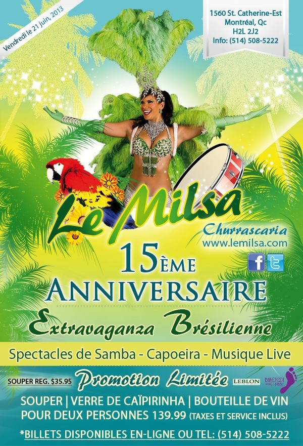 Le Milsa is celebrating its 15th anniversary with a Brazilian extravaganza!! On June 21, 2013 at 1560 Ste. Catherine-Est enjoy our live Samba dance show, capoeira and live Brazilian musicians! A beautiful night with beautiful people! Reserve yuor place today!