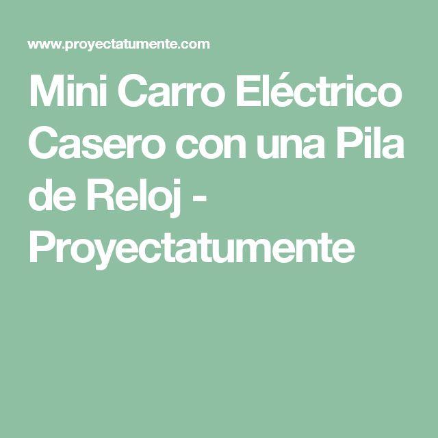 Mini Carro Eléctrico Casero con una Pila de Reloj - Proyectatumente