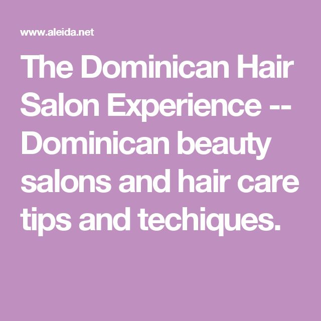 The Dominican Hair Salon Experience --  Dominican beauty salons and hair care tips and techiques.