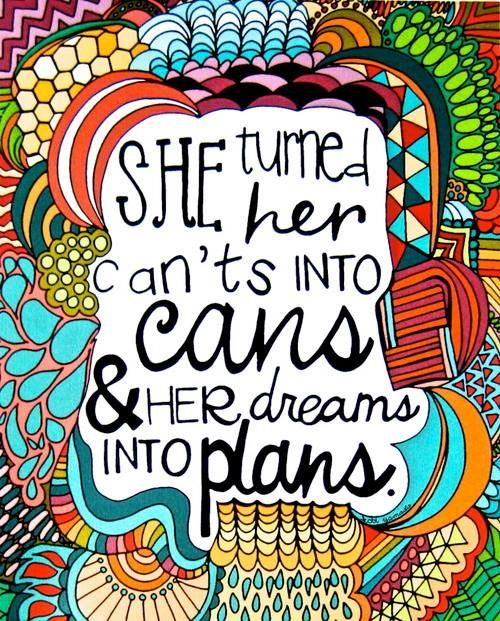 """Motivational quote - """"She turner her can'ts into cans and her dreams into plans.""""  Be inspired."""