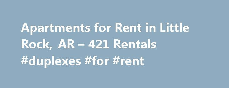 Apartments for Rent in Little Rock, AR – 421 Rentals #duplexes #for #rent http://apartment.nef2.com/apartments-for-rent-in-little-rock-ar-421-rentals-duplexes-for-rent/  #apartments in little rock ar # We have 421 apartments for rent in or near Little Rock, AR Little Rock, AR Little Rock, the capitol city of Arkansas, is also the largest city in the state. Centrally located in Arkansas, Little Rock is a thriving industrial city which is home to a number of international [...]Read More...