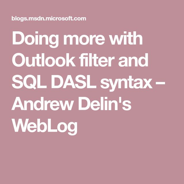 Doing more with Outlook filter and SQL DASL syntax – Andrew Delin's WebLog