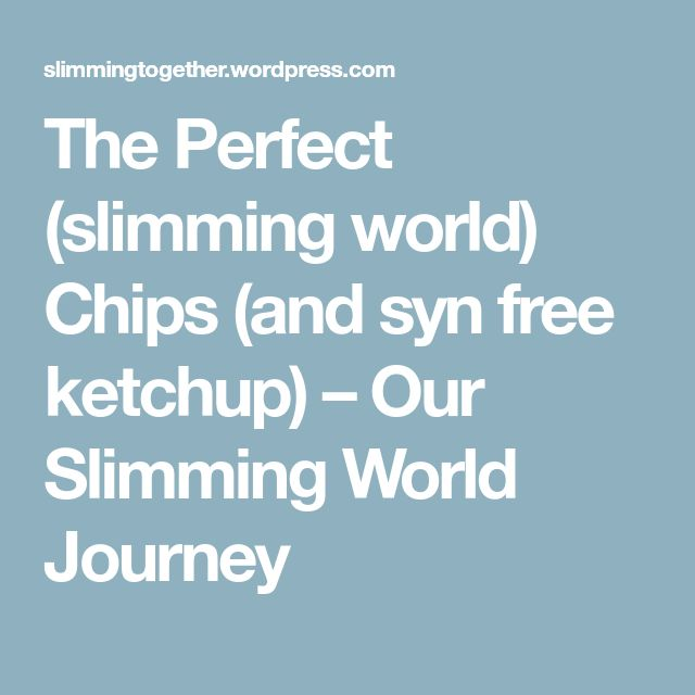The Perfect (slimming world) Chips (and syn free ketchup) – Our Slimming World Journey