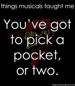 things musicals taught me - Don't know if I already have this one, but I like it so much that if I do its worth 2 pins. Go Oliver!