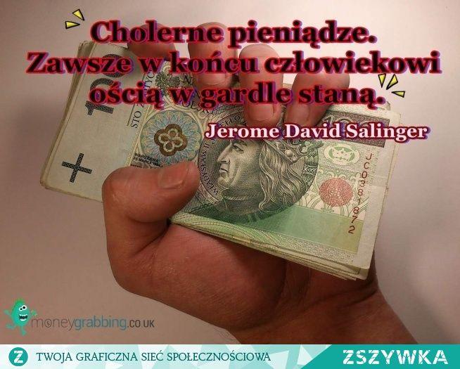 Zobacz zdjęcie Cholerne pieniądze. Zawsze w końcu człowiekowi ością w gardle staną.  Jerome David Salinger w pełnej rozdzielczości