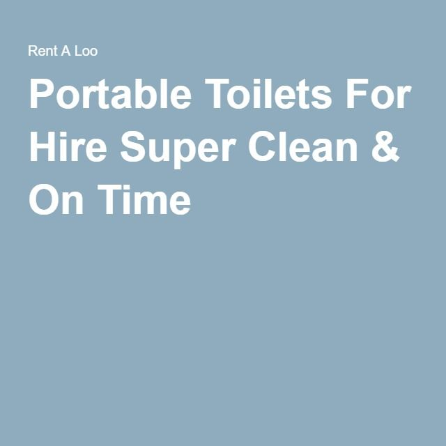 Portable Toilets For Hire Super Clean & On Time