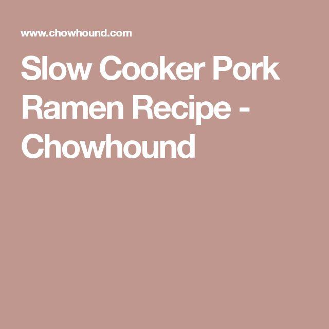 Slow Cooker Pork Ramen Recipe - Chowhound