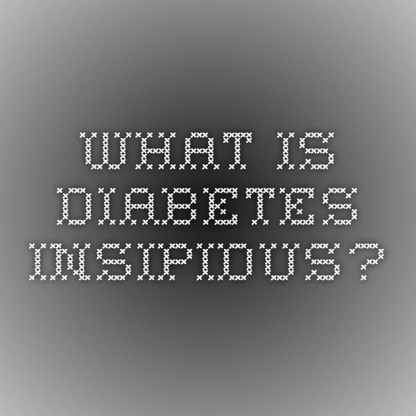 What Is Diabetes Insipidus?