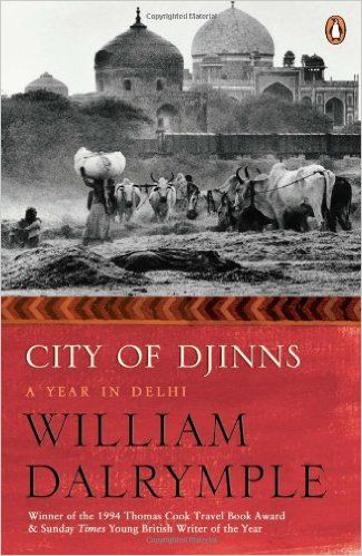 City of Djinns A Year in Delhi by William Dalrymple