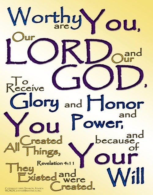 """Revelation 4:11 """"Thou art worthy, O Lord, to receive glory and honour and power: for thou hast created all things, and for thy pleasure they are and were created."""