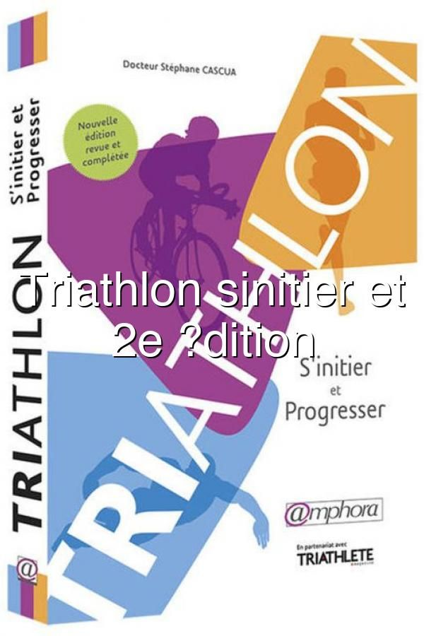 Triathlon Sinitier Et Progresser 2e Dition In 2020 Golf Event Event Triathlon