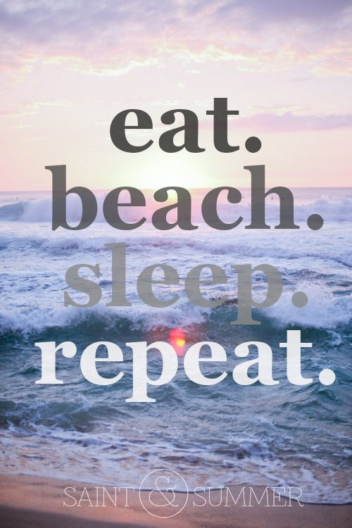 Eat, Beach, Sleep, Repeat SAINT&SUMMER