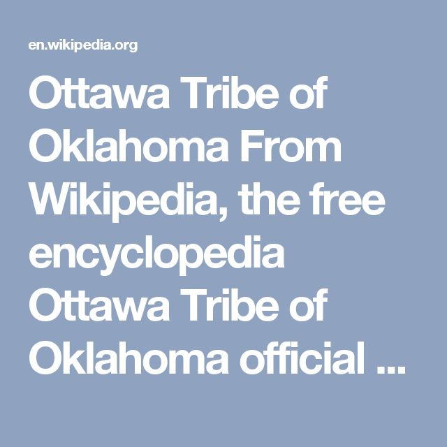 Ottawa Tribe of Oklahoma From Wikipedia, the free encyclopedia Ottawa Tribe of Oklahoma  official tribal flag Total population (2,500[1]) Regions with significant populations United States (Oklahoma) Languages Ojibwe (Ottawa dialect), English Religion Christianity, traditional tribal religion Related ethnic groups other Odawa tribes, Potawatomi, and Ojibwe The Ottawa Tribe of Oklahoma is one of four federally recognized Native American tribes of Odawa people in the United States. Its…