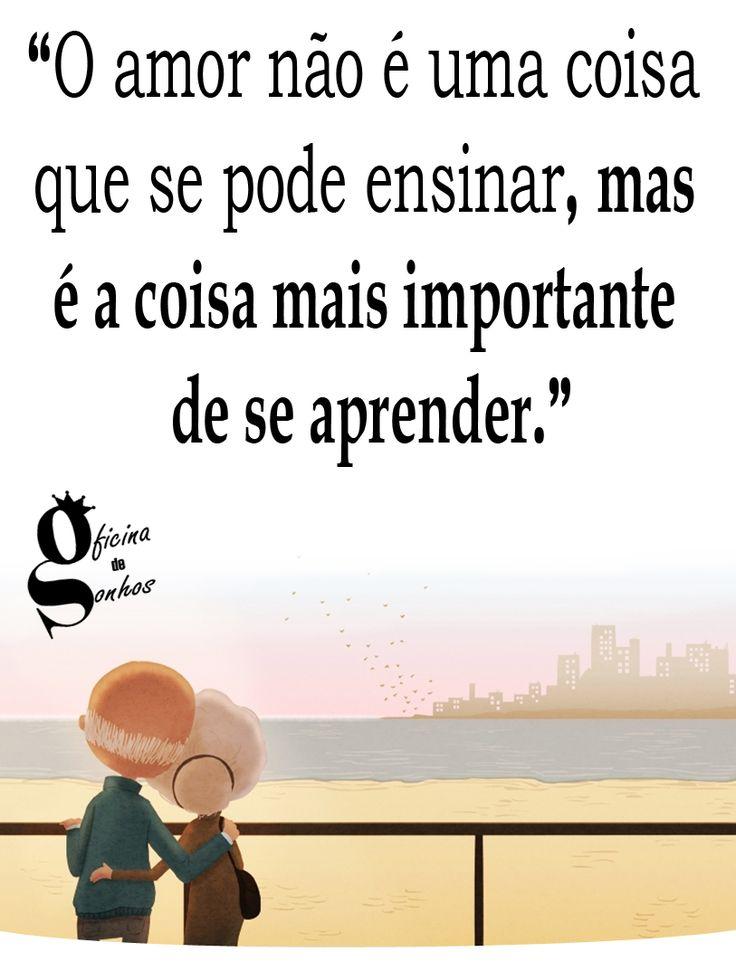 """Oficina de Sonhos: """"O amor não é uma coisa que se pode ensinar, mas é a coisa mais importante de se aprender."""""""