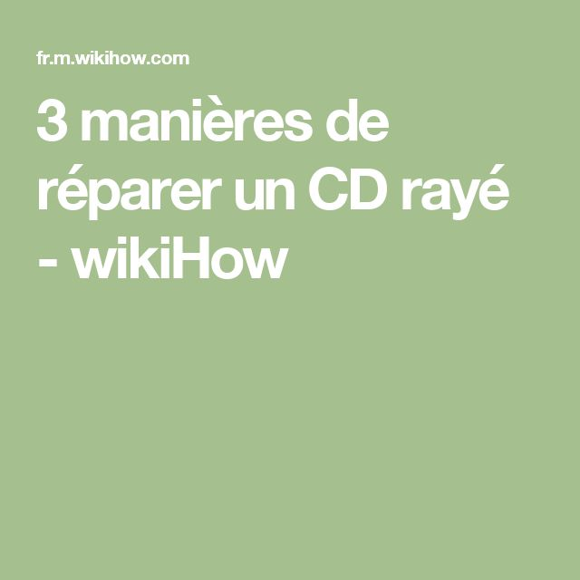 3 manières de réparer un CD rayé - wikiHow