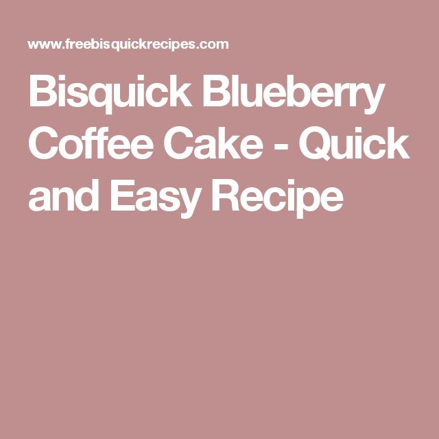Bisquick Blueberry Coffee Cake - Quick and Easy Recipe