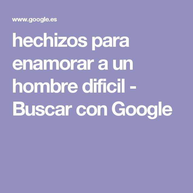hechizos para enamorar a un hombre dificil - Buscar con Google