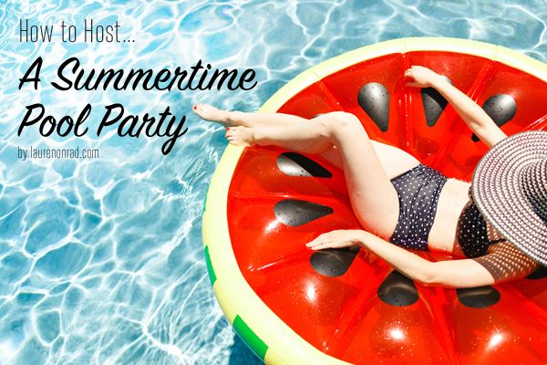 Host the perfect pool parties - LaurenConrad.com