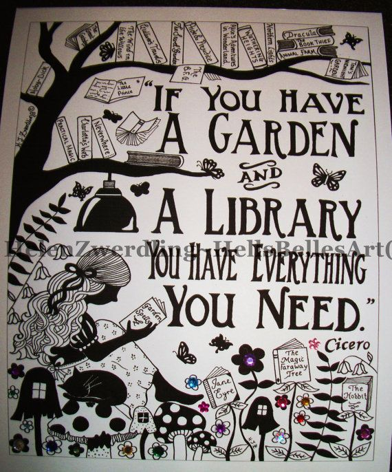 Garden Library Artist: ©Helen Zwerdling ~ Hells Belles Art ~ copyright Ive always loved this quote from Cicero: If you have a garden & a library,