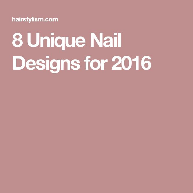 8 Unique Nail Designs for 2016