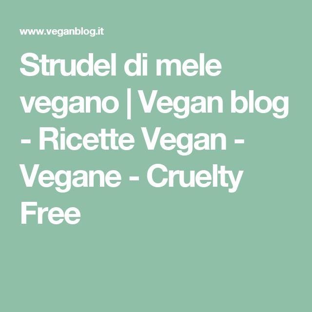 Strudel di mele vegano   Vegan blog - Ricette Vegan - Vegane - Cruelty Free