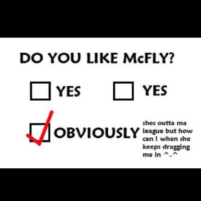 Like McFly?...Obviously (knee slapper)