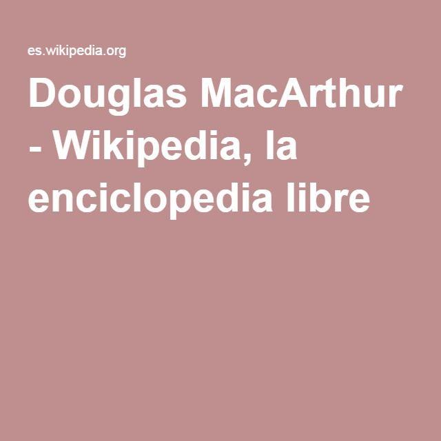 Douglas MacArthur - Wikipedia, la enciclopedia libre