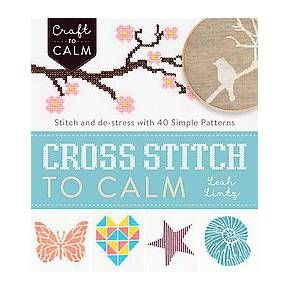 Cross-Stitch to Calm : Stitch and De-stress With 40 Simple Patterns (Paperback) (Leah Lintz)