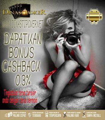 Tingkatkan terus TurnOver anda dengan cara lebih sering bermain di dinastipoker.net dan dapatkan bonus cashback 0.3% #PokerOnline #DominoQQ #BandarQ #CapsaSusun #AduQ #cashback