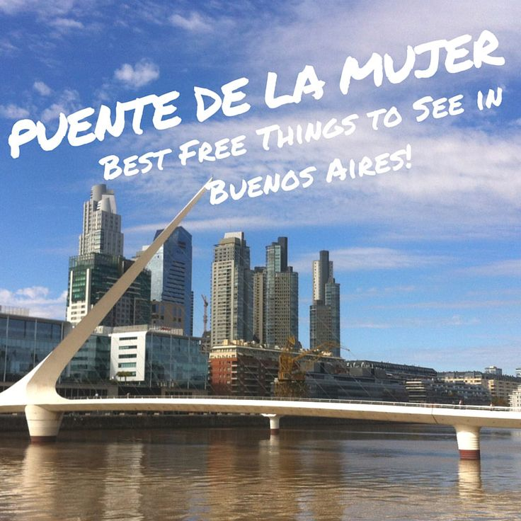 The Best Free Things to Do in Buenos Aires, Argentina: Puente de la Mujer --- The Borderless Project