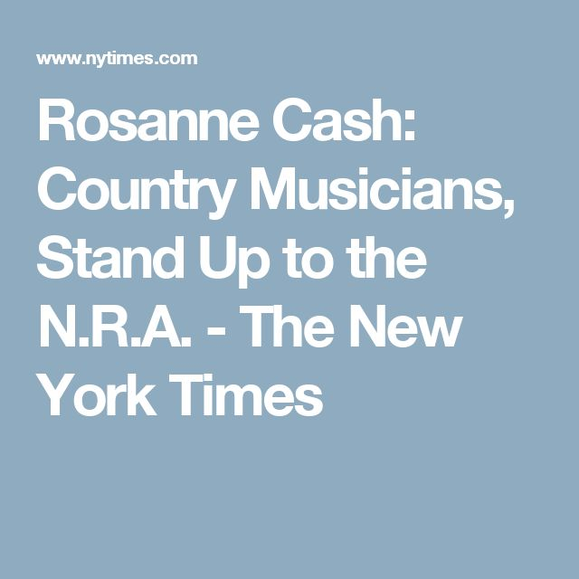 Rosanne Cash: Country Musicians, Stand Up to the N.R.A. - The New York Times