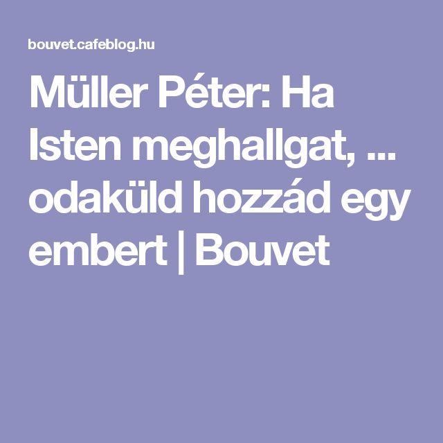 Müller Péter: Ha Isten meghallgat, ... odaküld hozzád egy embert | Bouvet