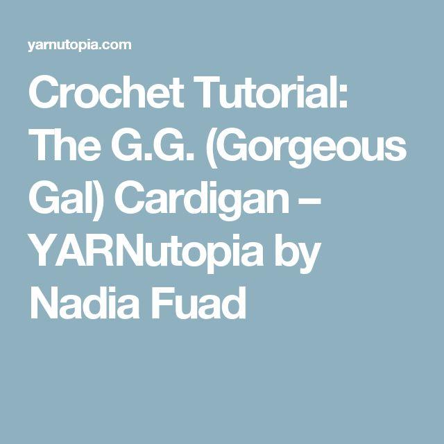 Crochet Tutorial: The G.G. (Gorgeous Gal) Cardigan – YARNutopia by Nadia Fuad