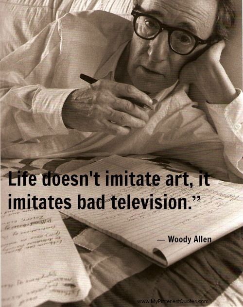 Woody Allen #quotes and more at www.MyPinterestQuotes.com This is so true, and calls for more responsible programming. The images of the media drive our society.