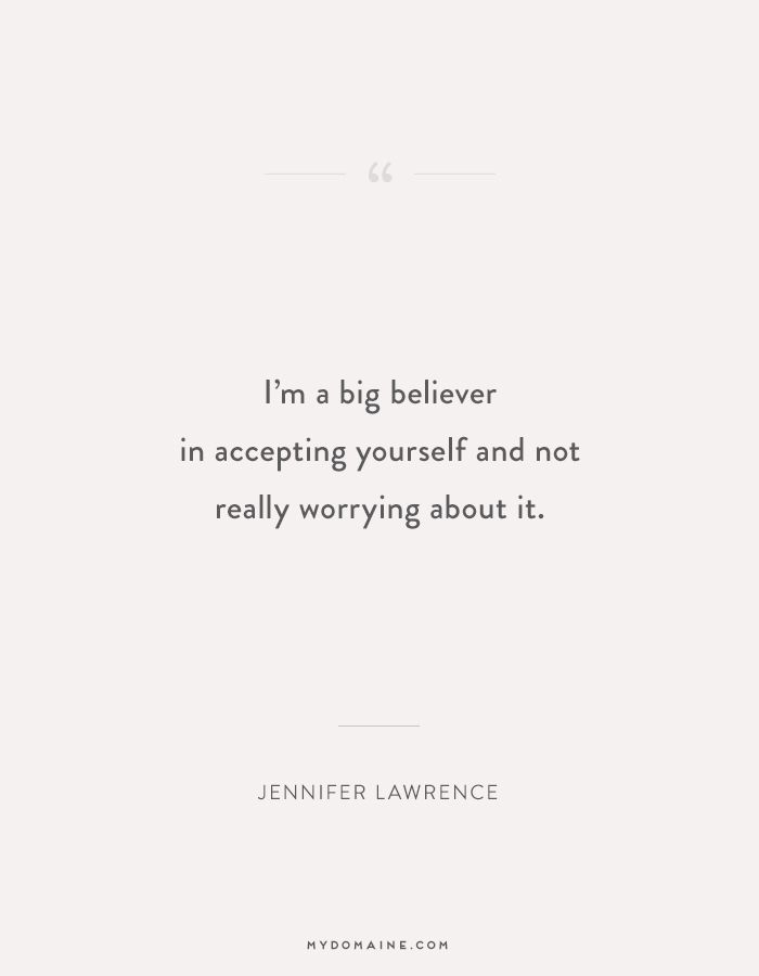 """I'm a big believer in accepting yourself and not worrying about it."" - Jennifer Lawrence #MyDomaineQUOTES"