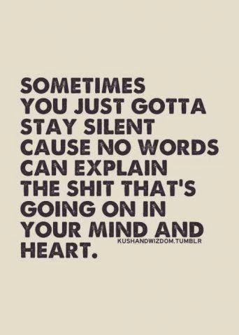 Even when you know Lots of words out of the thesaurus... Silence is a beautiful, healthy selfmastery habit...