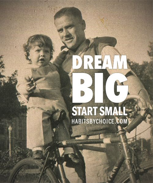 """Dream Big Start Small"" a very succinct and memorable affirmation for anyone with a plan."