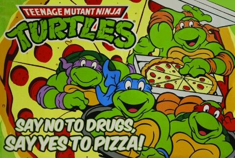 """""""Say no to drugs, say yes to pizza! """" TMNT (Retouche de visuel existant)"""