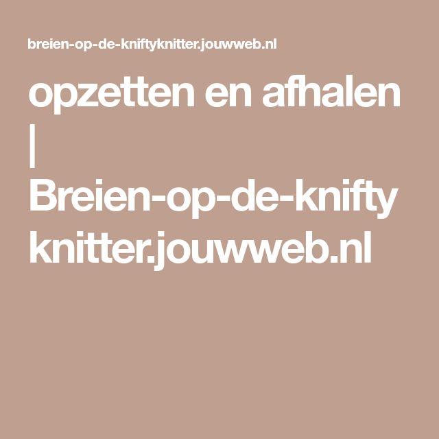 opzetten en afhalen   Breien-op-de-kniftyknitter.jouwweb.nl