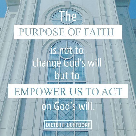 """The purpose of faith is not to change God's will but to empower us to act on God's will."" From #PresUchtdorf's http://pinterest.com/pin/24066179228856353 Oct. 2016 #LDSconf http://facebook.com/223271487682878 message http://lds.org/general-conference/2016/10/fourth-floor-last-door #ShareGoodness"